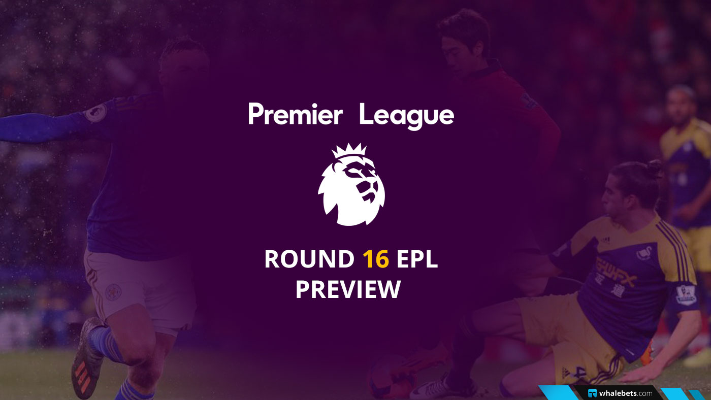 Round 16 EPL Preview - December 2019