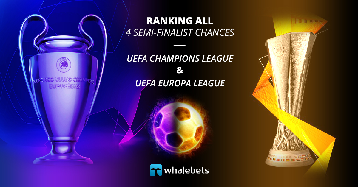 Ranking all 4 Semi-finalist chances – UEFA Champions League and UEFA Europa League