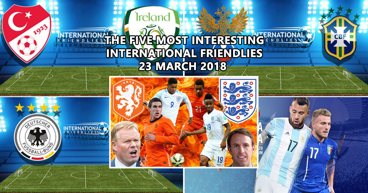 The Five Most Interesting International Friendlies - 23 March 2018