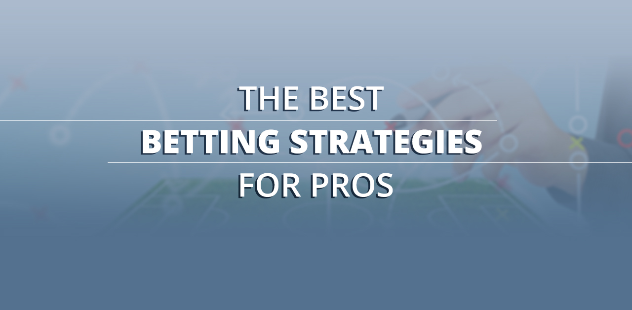 The best betting strategies for pros
